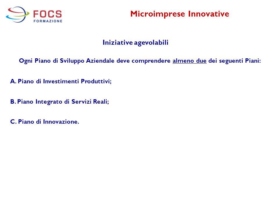 Microimprese Innovative Iniziative agevolabili Ogni Piano di Sviluppo Aziendale deve comprendere almeno due dei seguenti Piani: A. Piano di Investimen