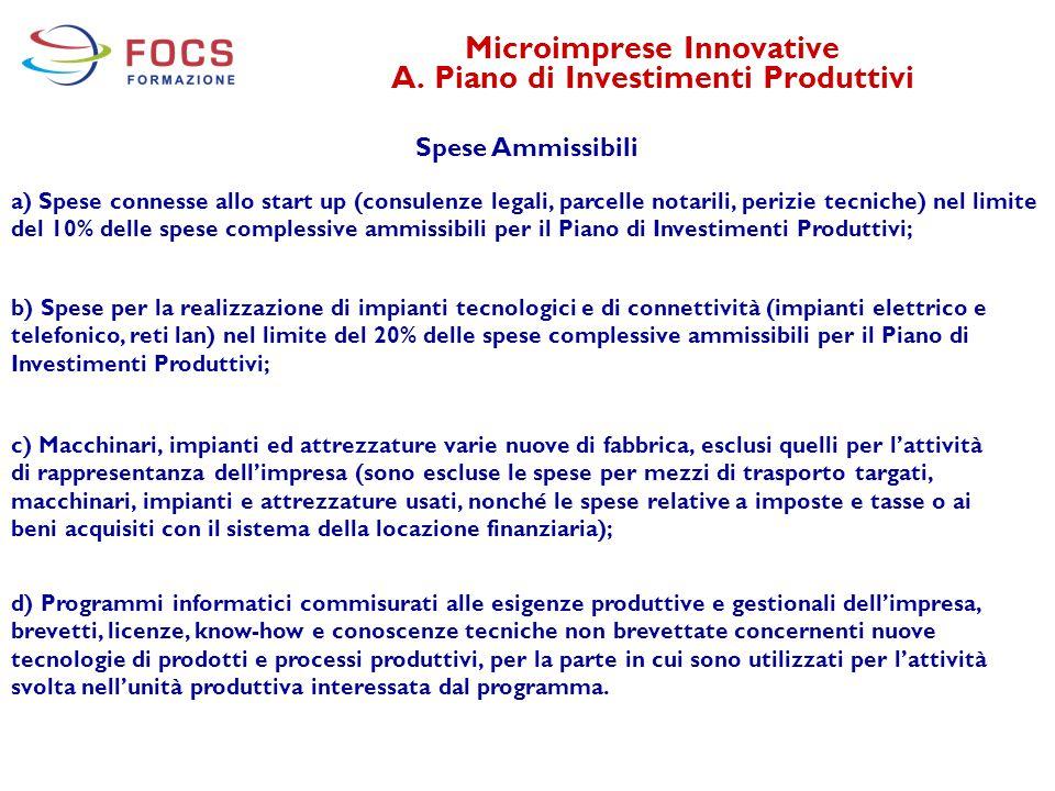 Microimprese Innovative A. Piano di Investimenti Produttivi Spese Ammissibili a) Spese connesse allo start up (consulenze legali, parcelle notarili, p