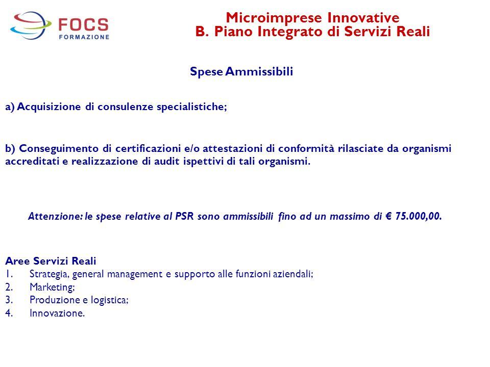 Microimprese Innovative B. Piano Integrato di Servizi Reali Spese Ammissibili a) Acquisizione di consulenze specialistiche; b) Conseguimento di certif