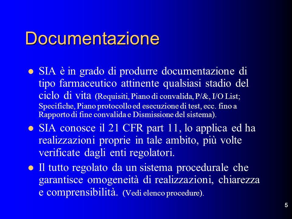 5 Documentazione SIA è in grado di produrre documentazione di tipo farmaceutico attinente qualsiasi stadio del ciclo di vita (Requisiti, Piano di convalida, P/&, I/O List; Specifiche, Piano protocollo ed esecuzione di test, ecc.