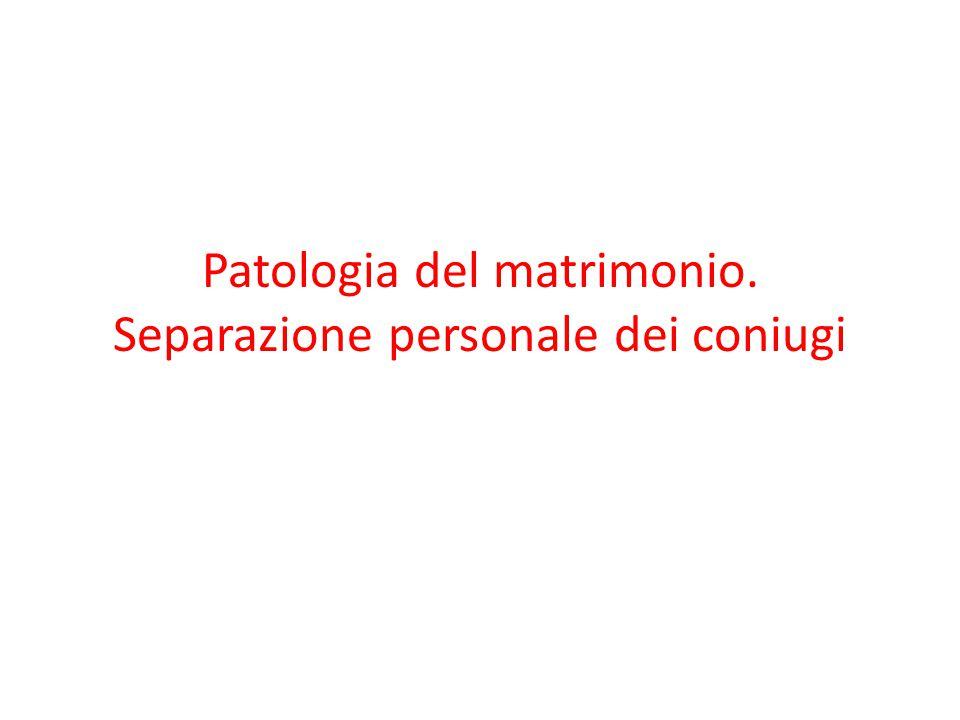 Patologia del matrimonio. Separazione personale dei coniugi