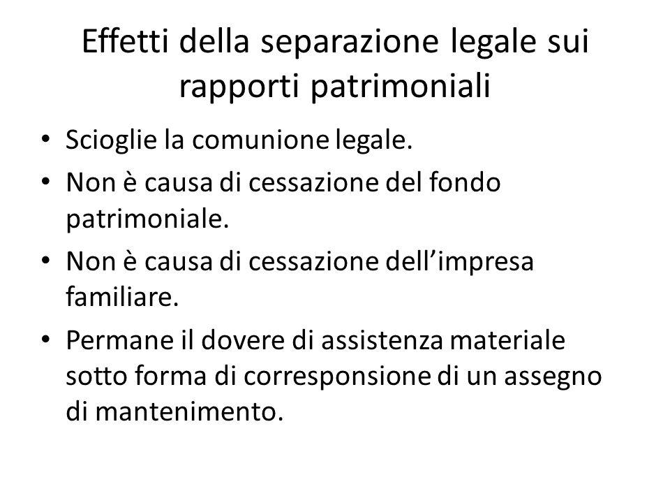Effetti della separazione legale sui rapporti patrimoniali Scioglie la comunione legale. Non è causa di cessazione del fondo patrimoniale. Non è causa