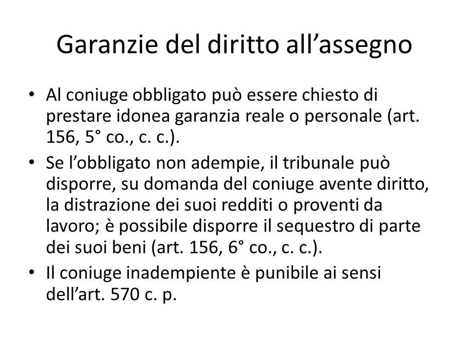 Garanzie del diritto all'assegno Al coniuge obbligato può essere chiesto di prestare idonea garanzia reale o personale (art.