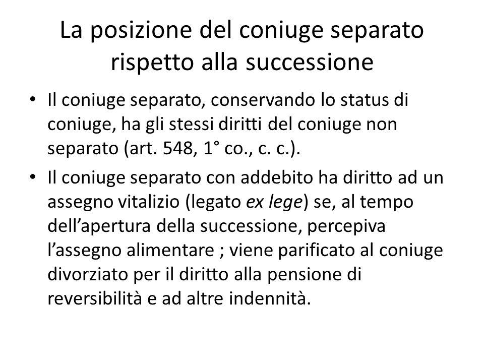 La posizione del coniuge separato rispetto alla successione Il coniuge separato, conservando lo status di coniuge, ha gli stessi diritti del coniuge non separato (art.