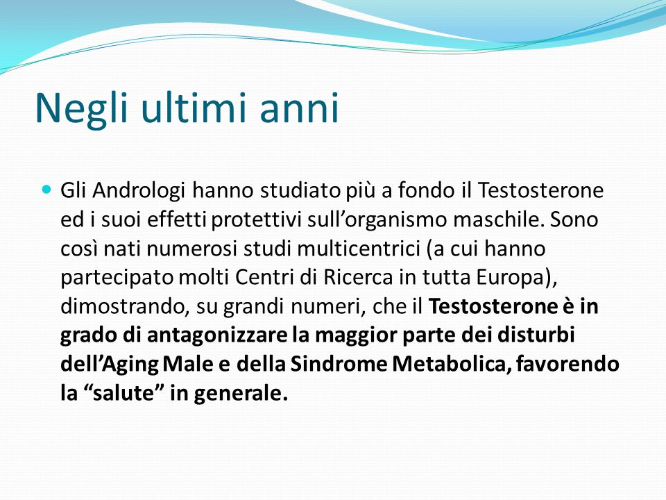 Negli ultimi anni Gli Andrologi hanno studiato più a fondo il Testosterone ed i suoi effetti protettivi sull'organismo maschile. Sono così nati numero