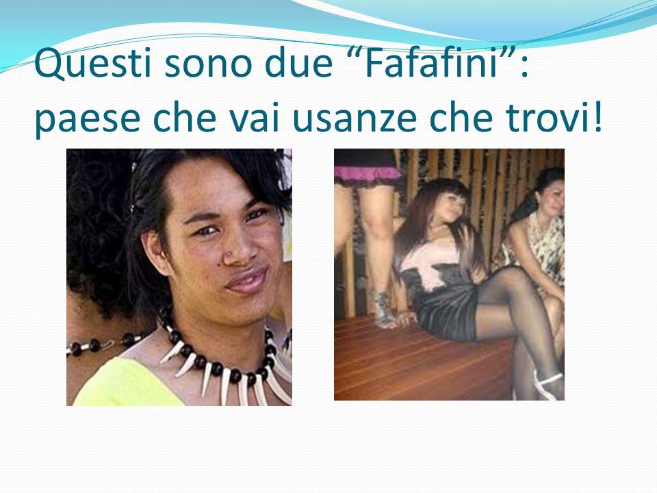 """Questi sono due """"Fafafini"""": paese che vai usanze che trovi!"""