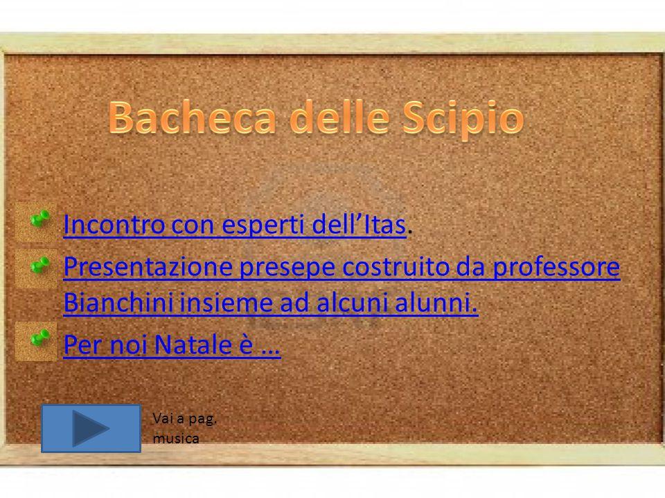 Incontro con esperti dell'Itas. Incontro con esperti dell'Itas Presentazione presepe costruito da professore Bianchini insieme ad alcuni alunni. Prese