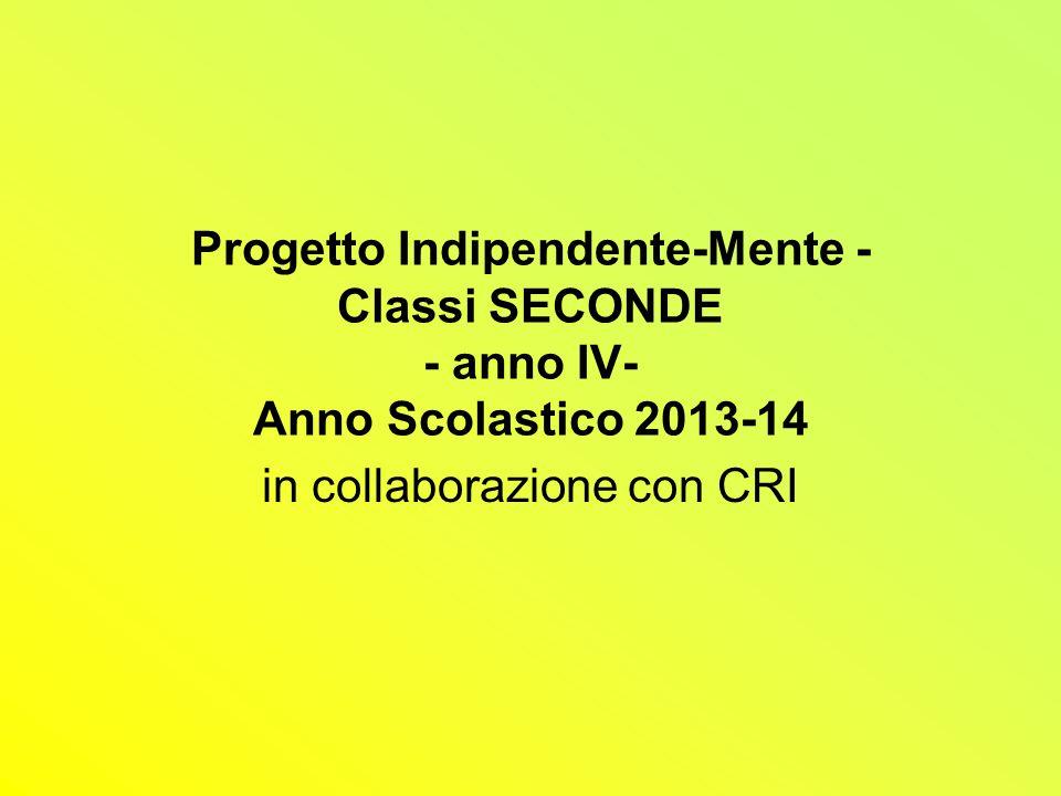 Progetto Indipendente-Mente - Classi SECONDE - anno IV- Anno Scolastico 2013-14 in collaborazione con CRI