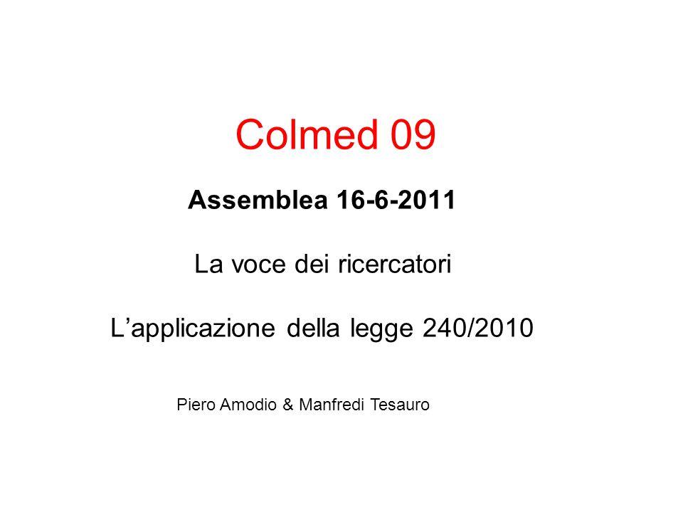 Colmed 09 Assemblea 16-6-2011 La voce dei ricercatori L'applicazione della legge 240/2010 Piero Amodio & Manfredi Tesauro