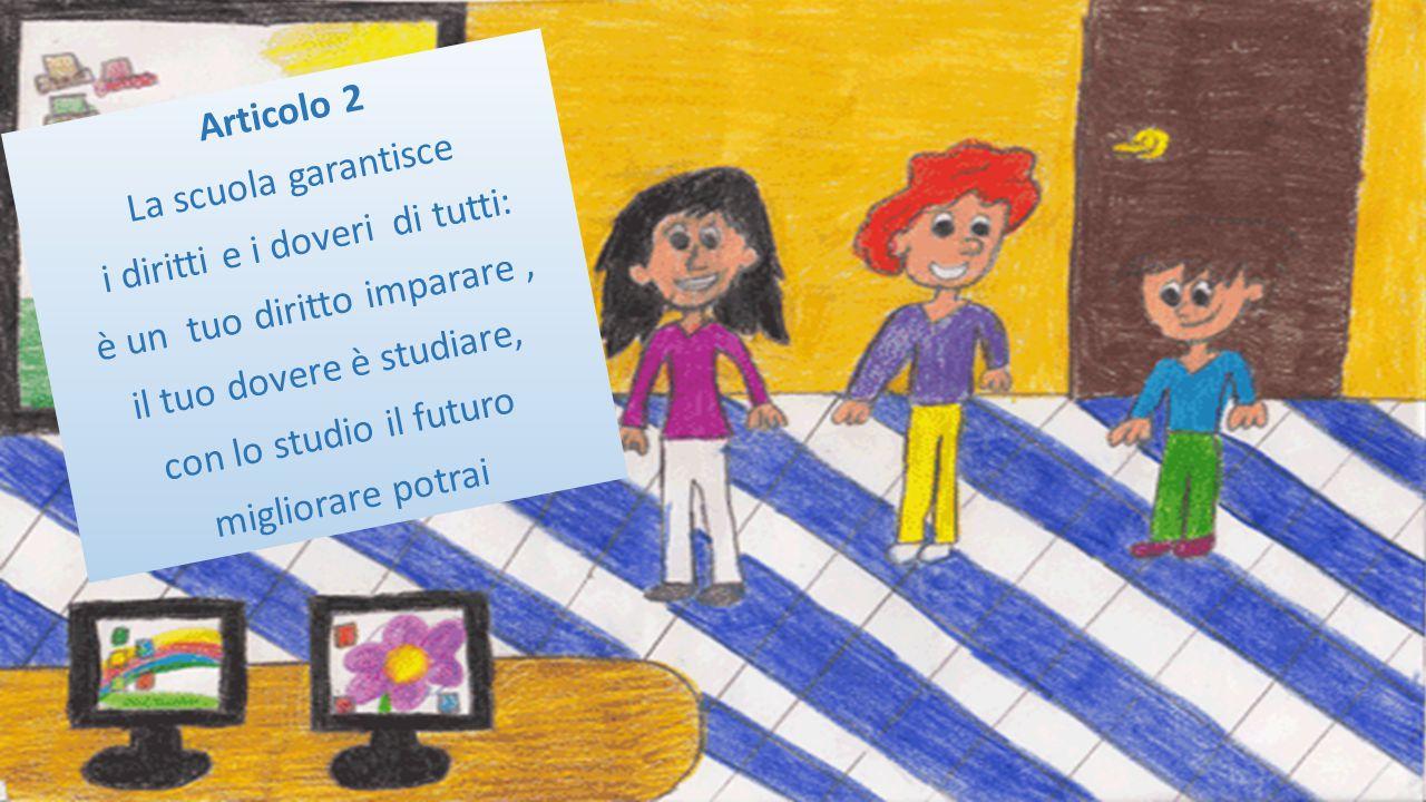Articolo 2 La scuola garantisce i diritti e i doveri di tutti: è un tuo diritto imparare, il tuo dovere è studiare, con lo studio il futuro migliorare potrai