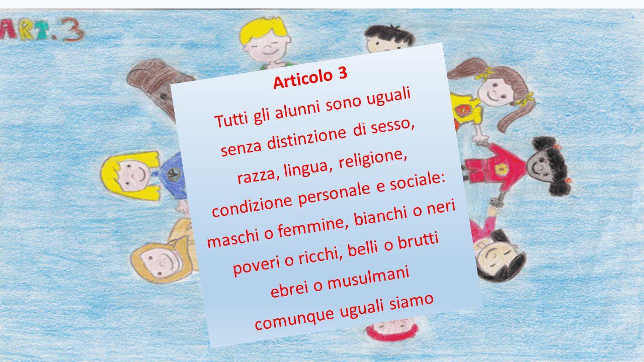 Articolo 2 La scuola garantisce i diritti e i doveri di tutti: è un tuo diritto imparare, il tuo dovere è studiare, con lo studio il futuro migliorare