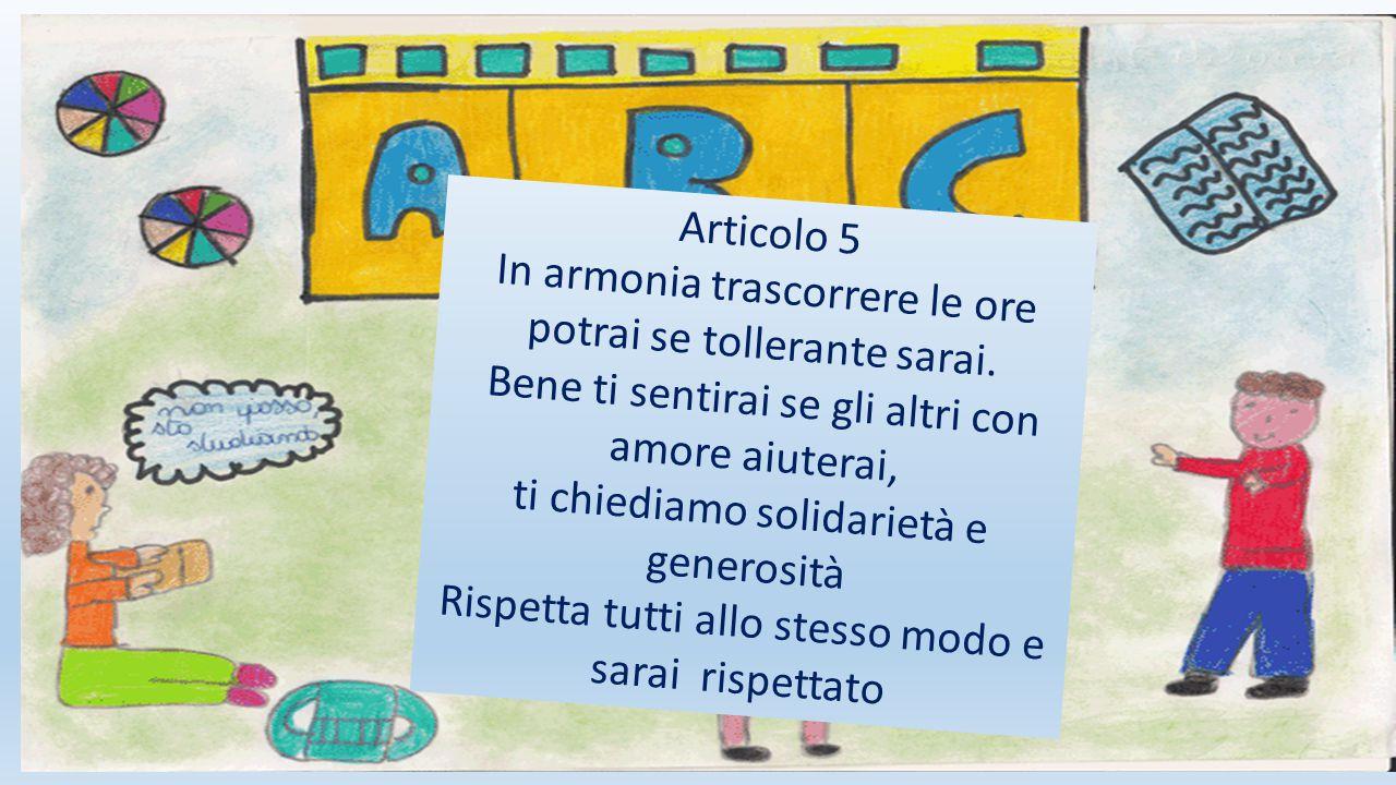 Articolo 4 La scuola ripudia il bullismo come strumento di offesa alla libertà degli altri bambini Promuove la pace, la giustizia e la fratellanza L'arroganza, la violenza e la prepotenza non abitano qua