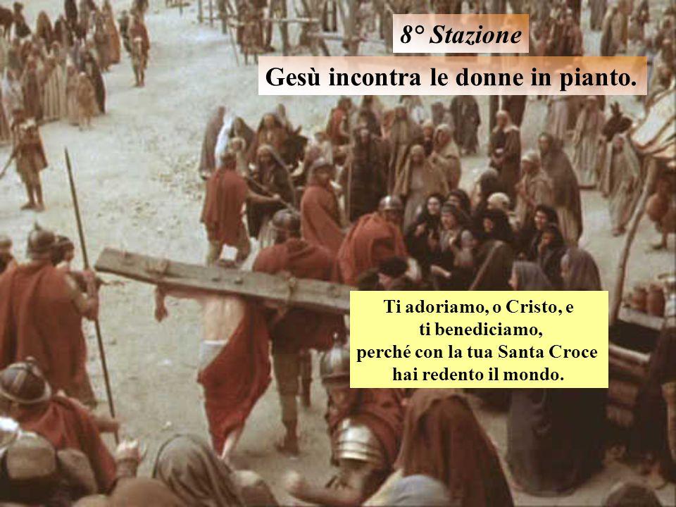 Gesù incontra le donne in pianto. 8° Stazione Ti adoriamo, o Cristo, e ti benediciamo, perché con la tua Santa Croce hai redento il mondo.
