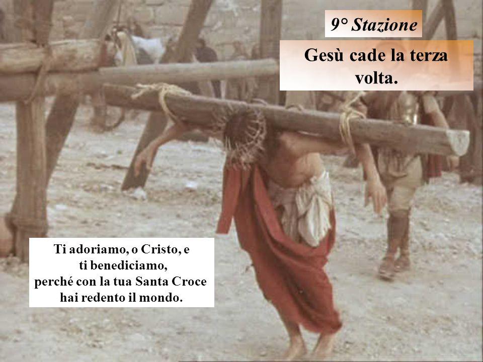 Gesù cade la terza volta. 9° Stazione Ti adoriamo, o Cristo, e ti benediciamo, perché con la tua Santa Croce hai redento il mondo.