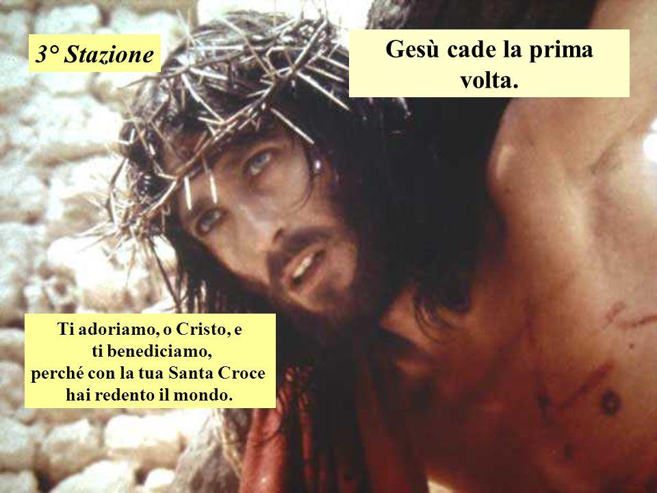 Gesù cade la prima volta. 3° Stazione Ti adoriamo, o Cristo, e ti benediciamo, perché con la tua Santa Croce hai redento il mondo.