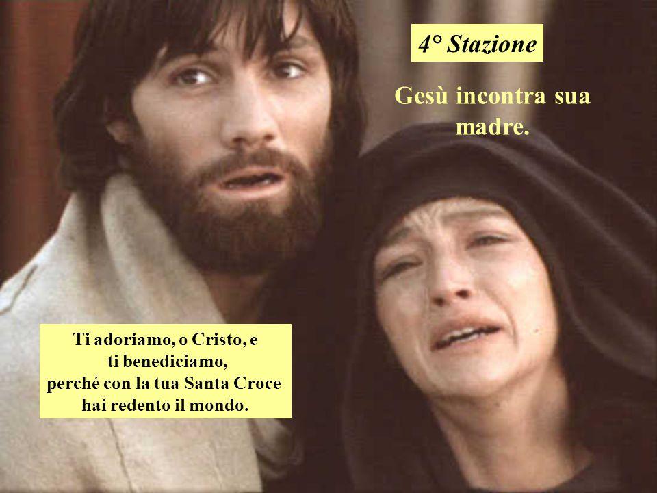 Gesù incontra sua madre. 4° Stazione Ti adoriamo, o Cristo, e ti benediciamo, perché con la tua Santa Croce hai redento il mondo.