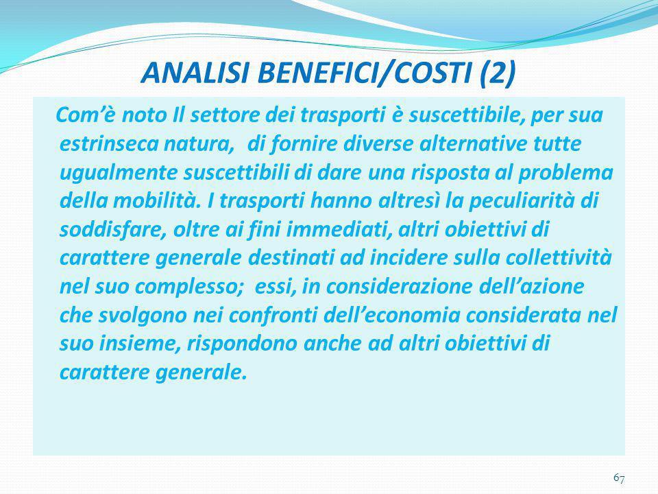 ANALISI BENEFICI/COSTI (2) Com'è noto Il settore dei trasporti è suscettibile, per sua estrinseca natura, di fornire diverse alternative tutte ugualme