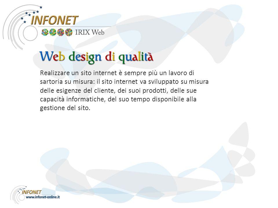 Realizzare un sito internet è sempre più un lavoro di sartoria su misura: il sito internet va sviluppato su misura delle esigenze del cliente, dei suoi prodotti, delle sue capacità informatiche, del suo tempo disponibile alla gestione del sito.
