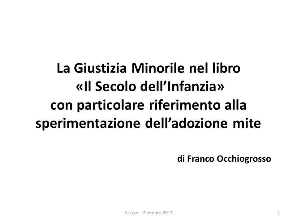 La Giustizia Minorile nel libro «Il Secolo dell'Infanzia» con particolare riferimento alla sperimentazione dell'adozione mite Arezzo – 3 ottobre 20131 di Franco Occhiogrosso