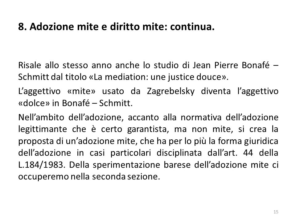 Risale allo stesso anno anche lo studio di Jean Pierre Bonafé – Schmitt dal titolo «La mediation: une justice douce». L'aggettivo «mite» usato da Zagr
