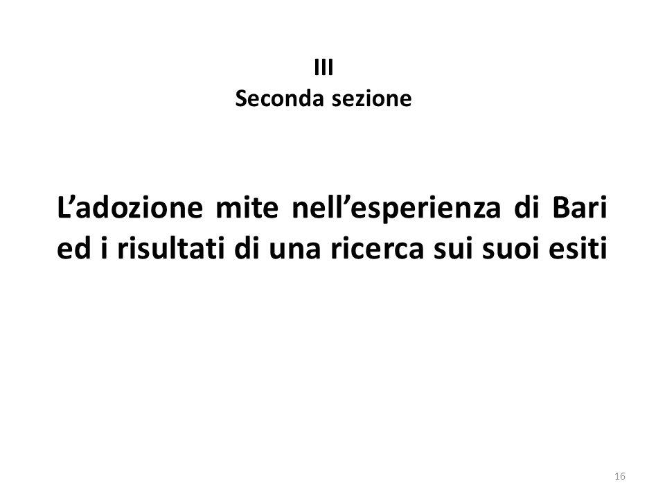 L'adozione mite nell'esperienza di Bari ed i risultati di una ricerca sui suoi esiti 16 III Seconda sezione