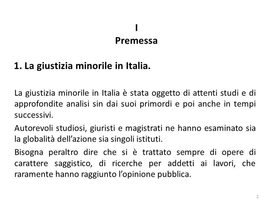La giustizia minorile in Italia è stata oggetto di attenti studi e di approfondite analisi sin dai suoi primordi e poi anche in tempi successivi. Auto