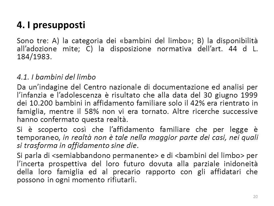 Sono tre: A) la categoria dei «bambini del limbo»; B) la disponibilità all'adozione mite; C) la disposizione normativa dell'art. 44 d L. 184/1983. 4.1