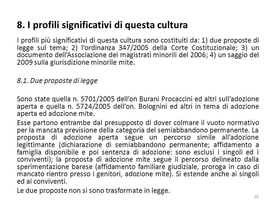 I profili più significativi di questa cultura sono costituiti da: 1) due proposte di legge sul tema; 2) l'ordinanza 347/2005 della Corte Costituzional