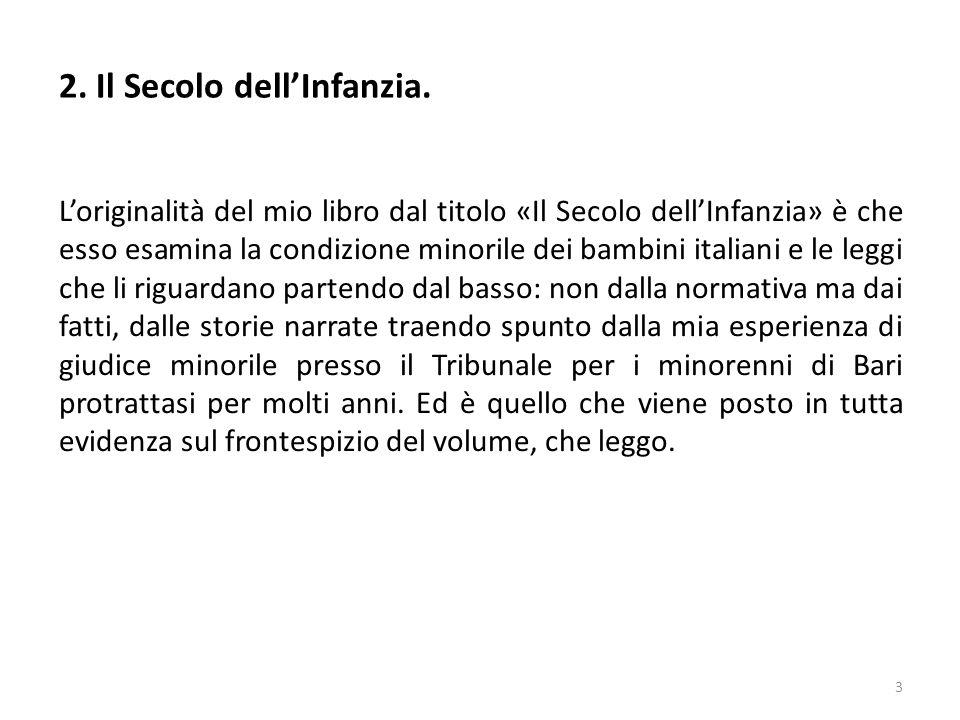 L'originalità del mio libro dal titolo «Il Secolo dell'Infanzia» è che esso esamina la condizione minorile dei bambini italiani e le leggi che li rigu