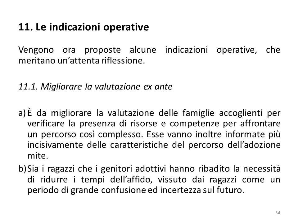 Vengono ora proposte alcune indicazioni operative, che meritano un'attenta riflessione. 11.1. Migliorare la valutazione ex ante a)È da migliorare la v