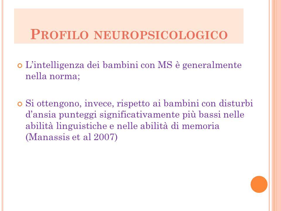 P ROFILO NEUROPSICOLOGICO L'intelligenza dei bambini con MS è generalmente nella norma; Si ottengono, invece, rispetto ai bambini con disturbi d'ansia