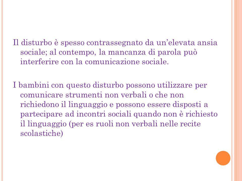 Il disturbo è spesso contrassegnato da un'elevata ansia sociale; al contempo, la mancanza di parola può interferire con la comunicazione sociale. I ba