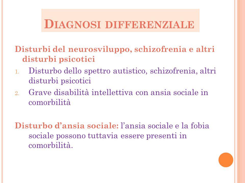 D IAGNOSI DIFFERENZIALE Disturbi del neurosviluppo, schizofrenia e altri disturbi psicotici 1. Disturbo dello spettro autistico, schizofrenia, altri d