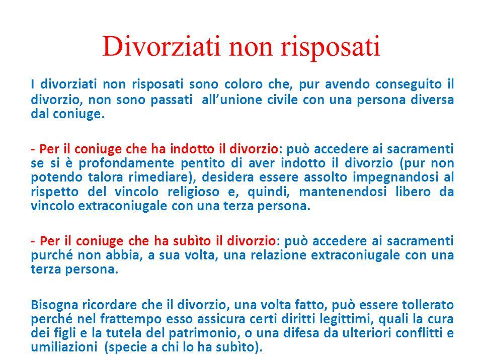 Divorziati non risposati I divorziati non risposati sono coloro che, pur avendo conseguito il divorzio, non sono passati all'unione civile con una per