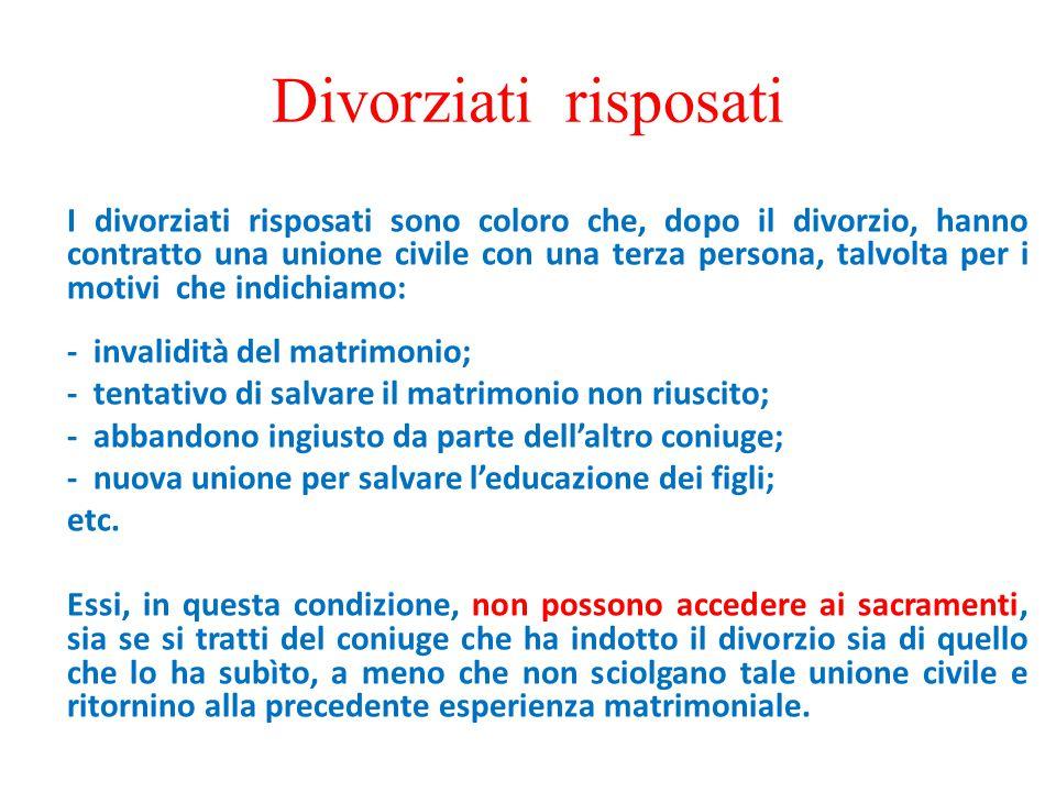 Divorziati risposati I divorziati risposati sono coloro che, dopo il divorzio, hanno contratto una unione civile con una terza persona, talvolta per i