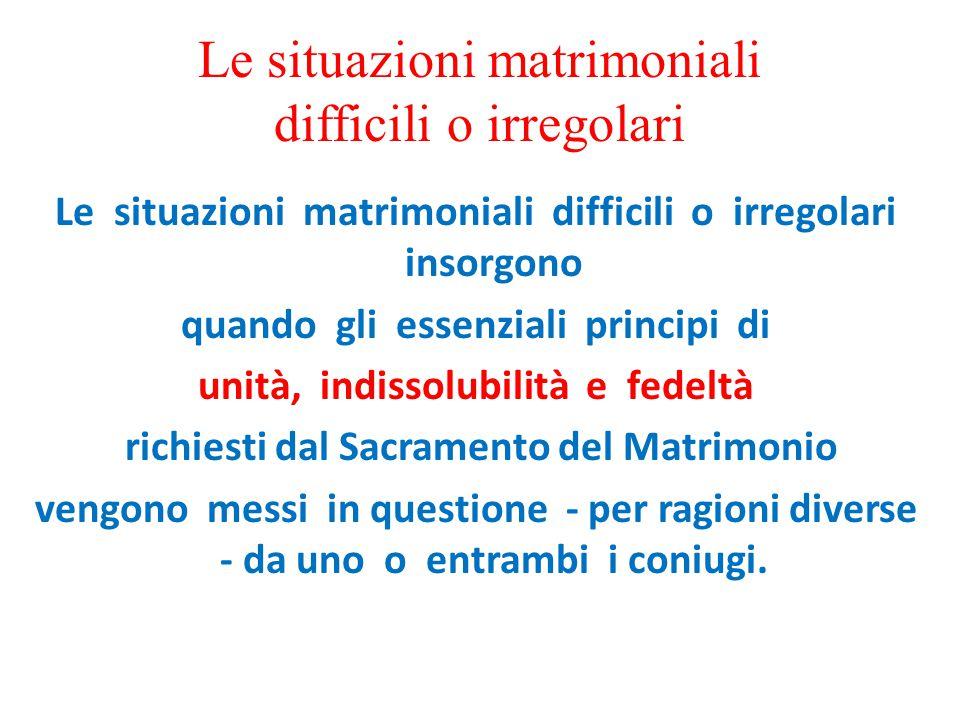 Le situazioni matrimoniali difficili o irregolari insorgono quando gli essenziali principi di unità, indissolubilità e fedeltà richiesti dal Sacrament