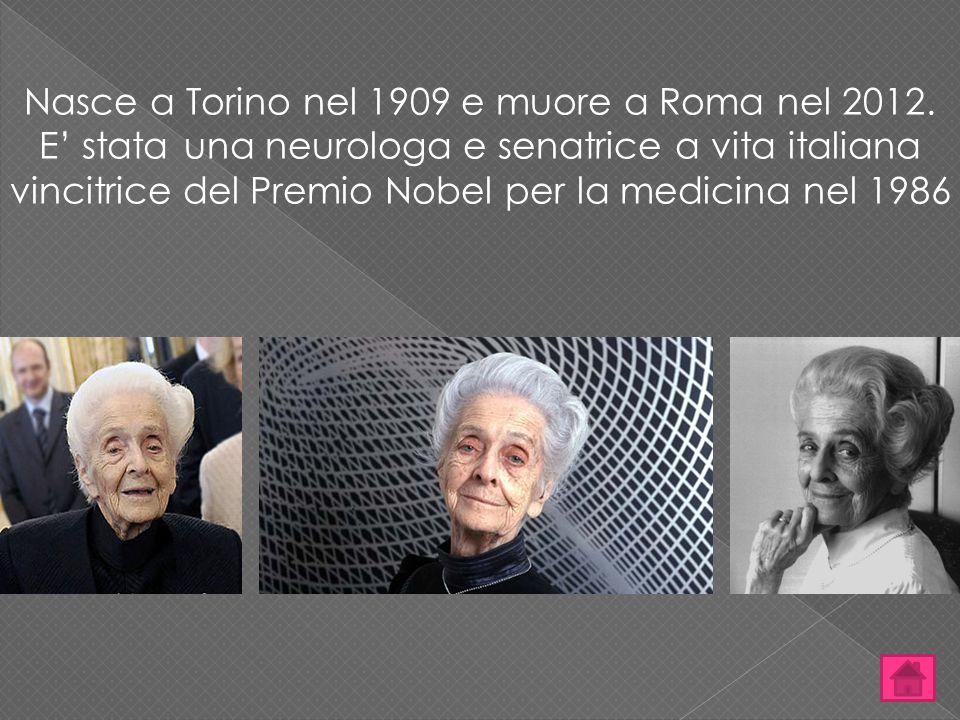 Nasce a Torino nel 1909 e muore a Roma nel 2012. E' stata una neurologa e senatrice a vita italiana vincitrice del Premio Nobel per la medicina nel 19