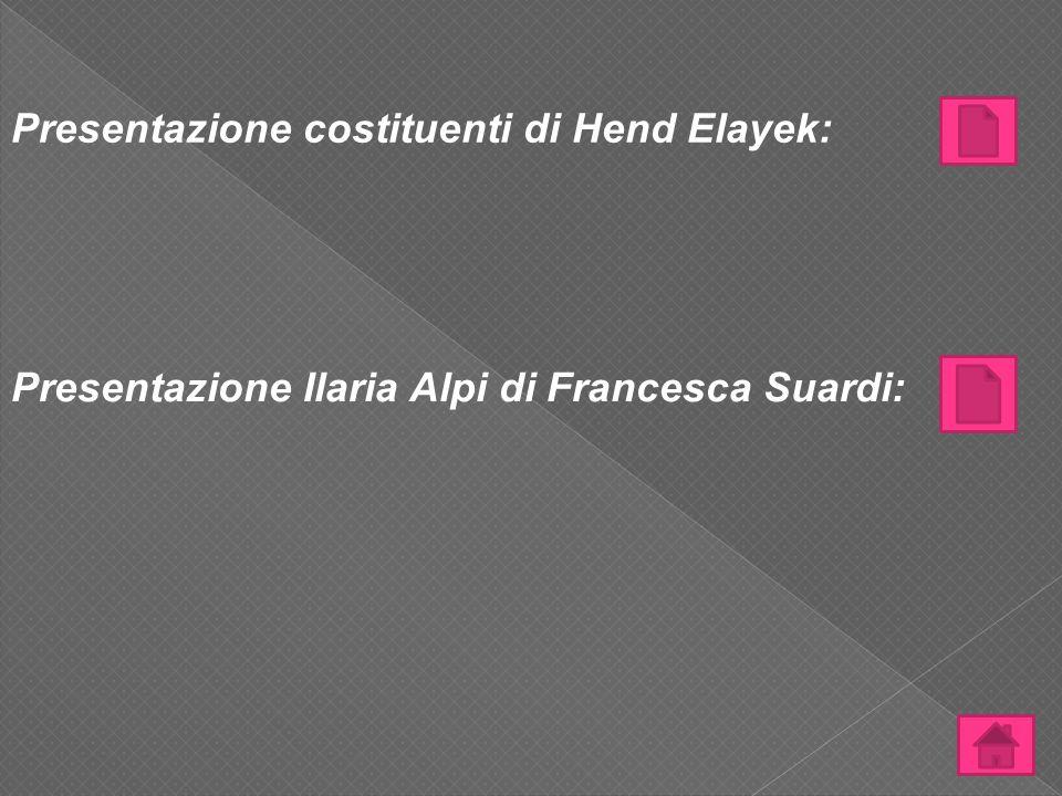 Presentazione costituenti di Hend Elayek: Presentazione Ilaria Alpi di Francesca Suardi: