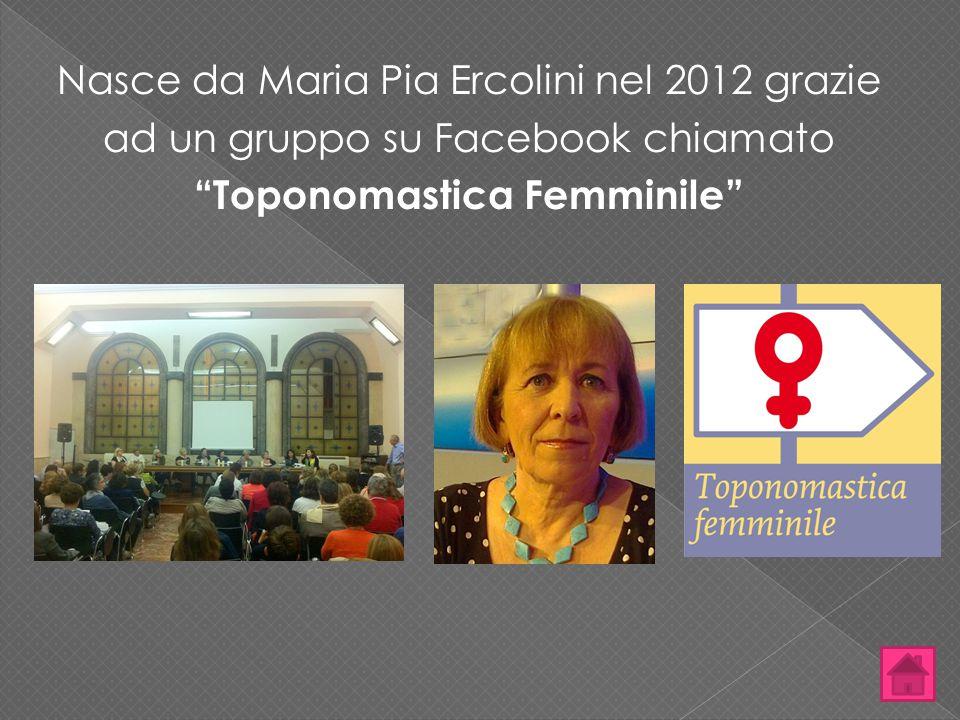 """Nasce da Maria Pia Ercolini nel 2012 grazie ad un gruppo su Facebook chiamato """"Toponomastica Femminile"""""""