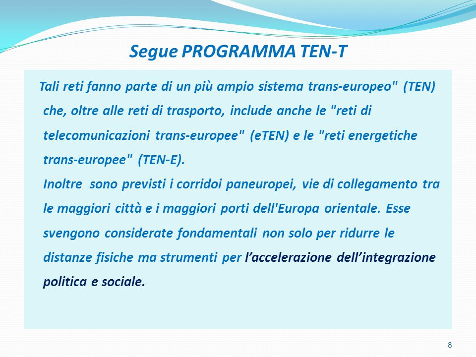 Segue PROGRAMMA TEN-T Tali reti fanno parte di un più ampio sistema trans-europeo