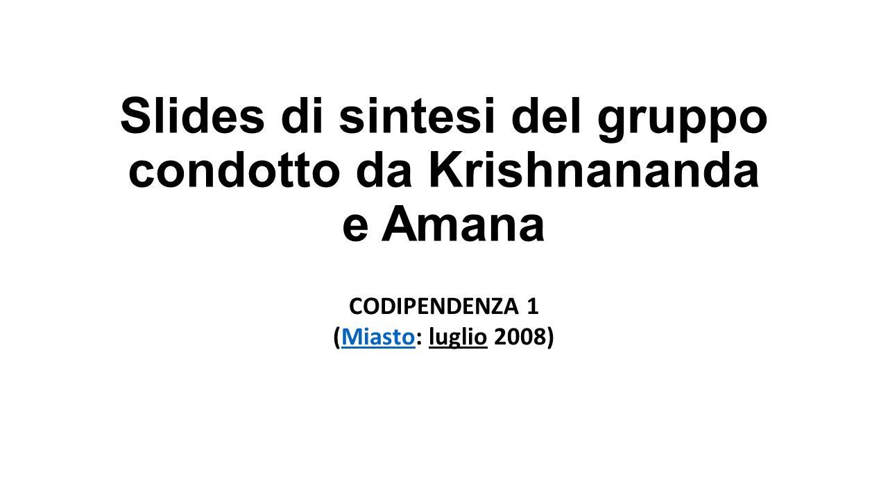 Slides di sintesi del gruppo condotto da Krishnananda e Amana CODIPENDENZA 1 (Miasto: luglio 2008)Miasto