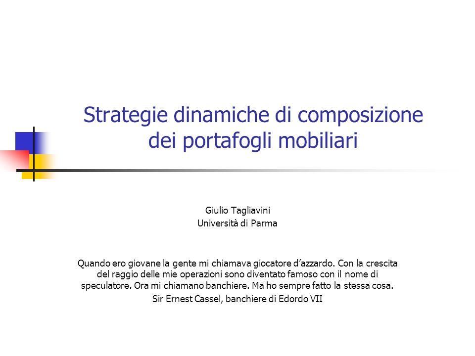 Strategie dinamiche di composizione dei portafogli mobiliari Giulio Tagliavini Università di Parma Quando ero giovane la gente mi chiamava giocatore d