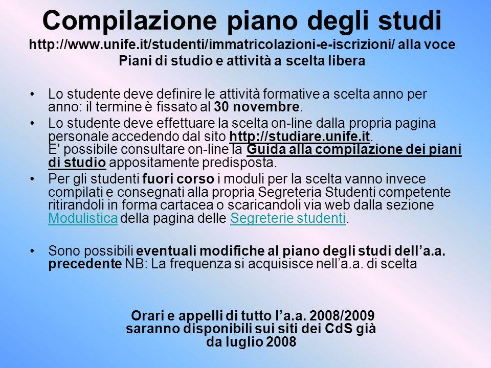 Compilazione piano degli studi http://www.unife.it/studenti/immatricolazioni-e-iscrizioni/ alla voce Piani di studio e attività a scelta libera Lo stu