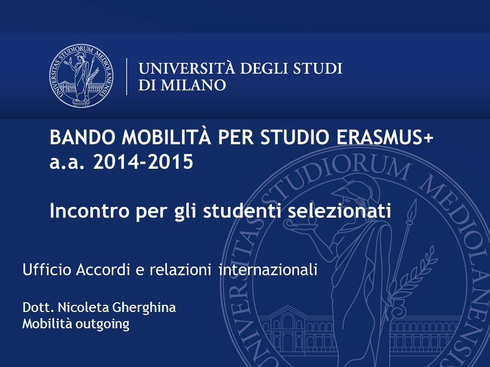 Ufficio Accordi e relazioni internazionali Dott. Nicoleta Gherghina Mobilità outgoing BANDO MOBILITÀ PER STUDIO ERASMUS+ a.a. 2014-2015 Incontro per g
