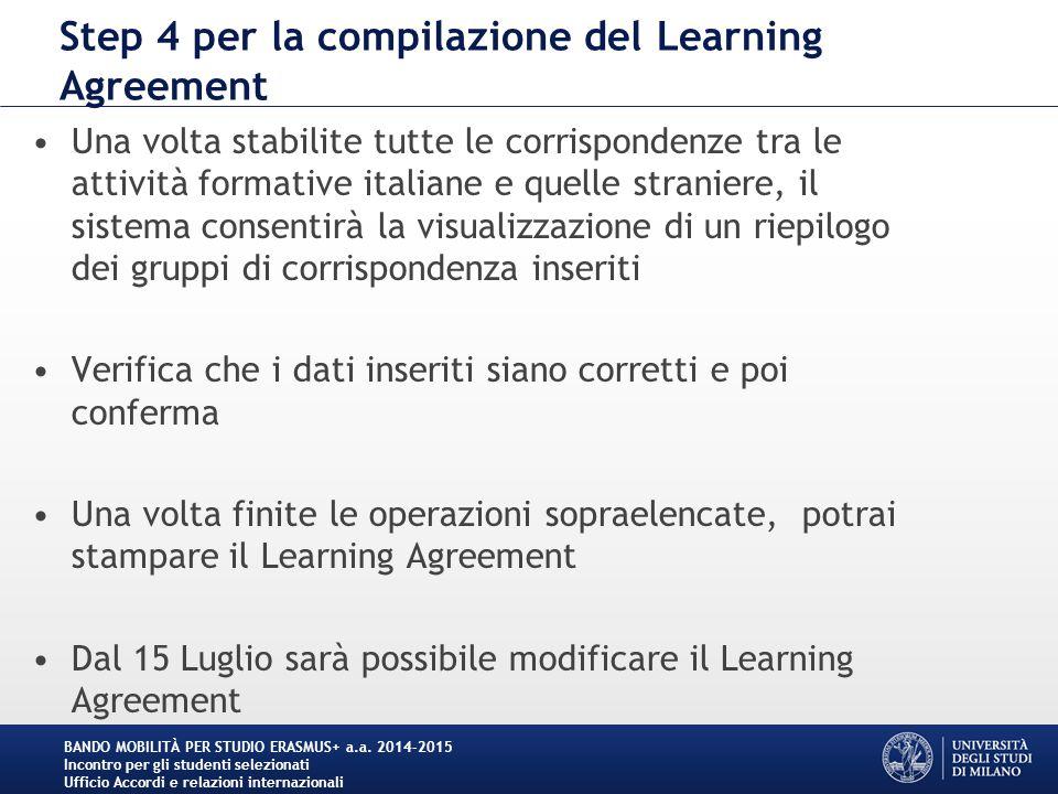 Step 4 per la compilazione del Learning Agreement Una volta stabilite tutte le corrispondenze tra le attività formative italiane e quelle straniere, i