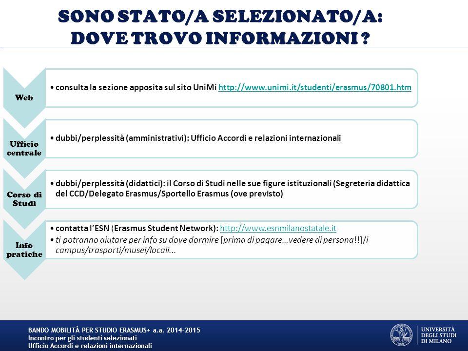 SONO STATO/A SELEZIONATO/A: DOVE TROVO INFORMAZIONI ? Web consulta la sezione apposita sul sito UniMi http://www.unimi.it/studenti/erasmus/70801.htmht