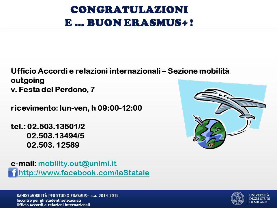 CONGRATULAZIONI E … BUON ERASMUS+ ! BANDO MOBILITÀ PER STUDIO ERASMUS+ a.a. 2014-2015 Incontro per gli studenti selezionati Ufficio Accordi e relazion