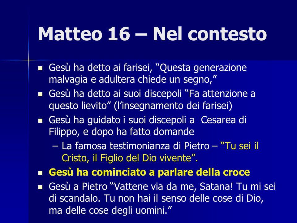 """Matteo 16 – Nel contesto Gesù ha detto ai farisei, """"Questa generazione malvagia e adultera chiede un segno,"""" Gesù ha detto ai suoi discepoli """"Fa atten"""