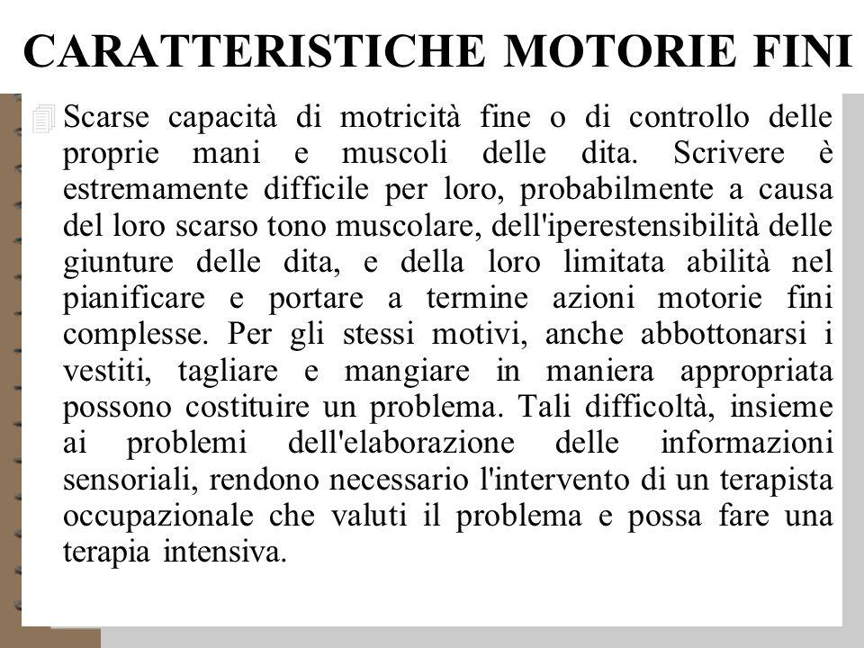 CARATTERISTICHE MOTORIE FINI 4 Scarse capacità di motricità fine o di controllo delle proprie mani e muscoli delle dita.