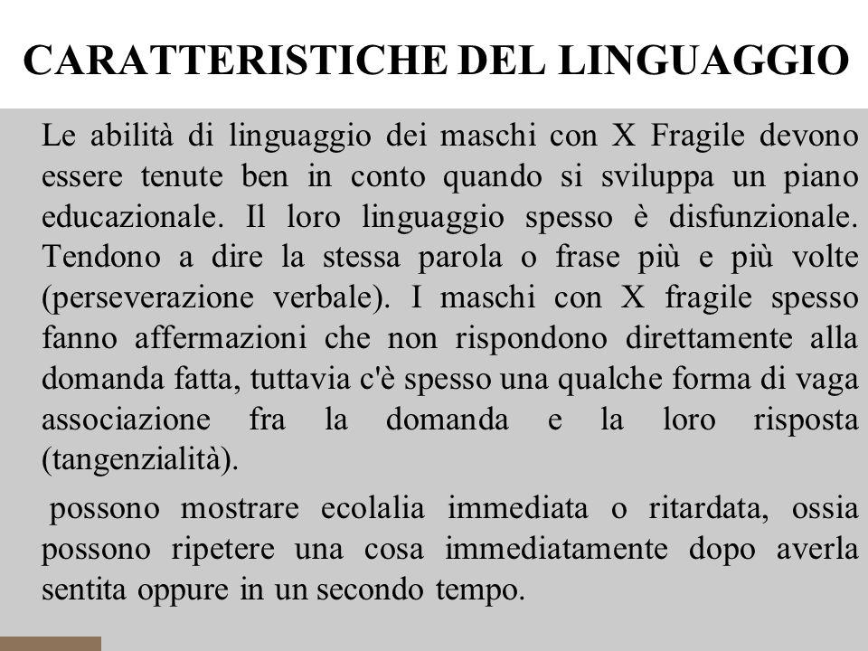 CARATTERISTICHE DEL LINGUAGGIO 4 Le abilità di linguaggio dei maschi con X Fragile devono essere tenute ben in conto quando si sviluppa un piano educazionale.